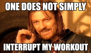 one does not simply interrupt my workout meme